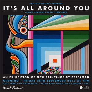 It's All Around You exhibition by Beastman, Deus Canggu, until Oct 9 2015.