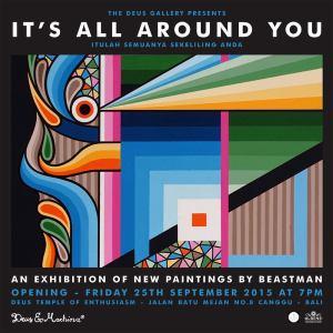 It's All Around You exhibition by Beastman, Deus Canggu, until Oct 9 2015.